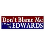 Don't Blame Me Edwards Bumper Sticker