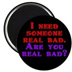 I need someone real bad. Are Magnet