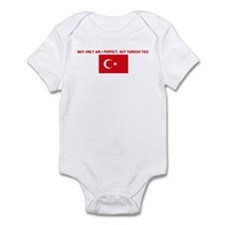 NOT ONLY AM I PERFECT BUT TUR Infant Bodysuit