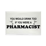 You'd Drink Too Pharmacist Rectangle Magnet
