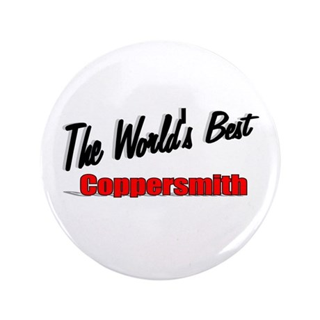 """The World's Best Coppersmith"" 3.5"" Button"