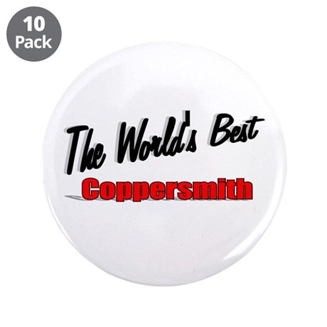 """The World's Best Coppersmith"" 3.5"" Button (10 pac"