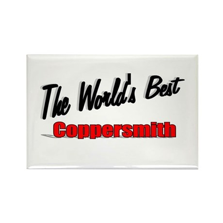 """The World's Best Coppersmith"" Rectangle Magnet (1"