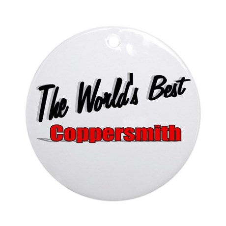 """The World's Best Coppersmith"" Ornament (Round)"