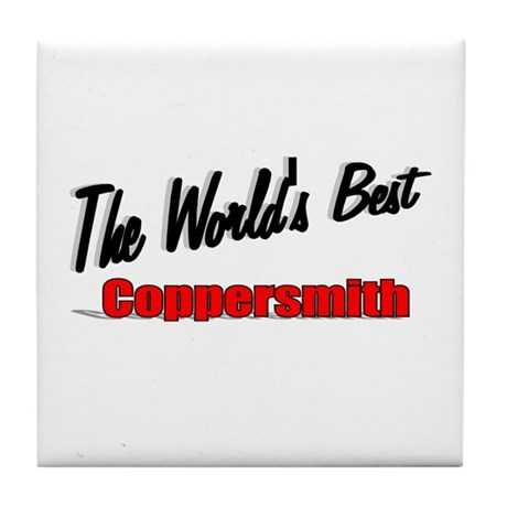 """The World's Best Coppersmith"" Tile Coaster"
