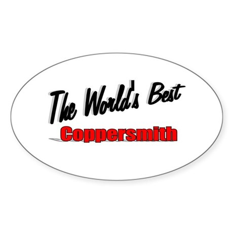 """The World's Best Coppersmith"" Oval Sticker"