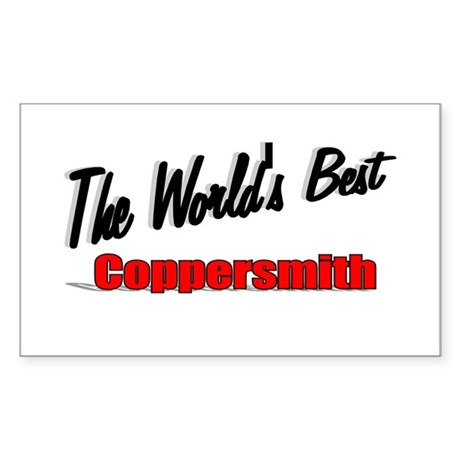 """The World's Best Coppersmith"" Sticker (Rectangula"
