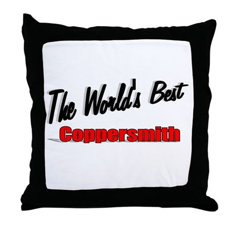 """The World's Best Coppersmith"" Throw Pillow"