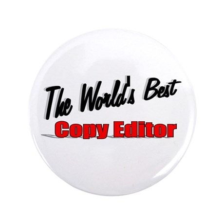 &quot;The World's Best Copy Editor&quot; 3.5&quot; Button (100 pa