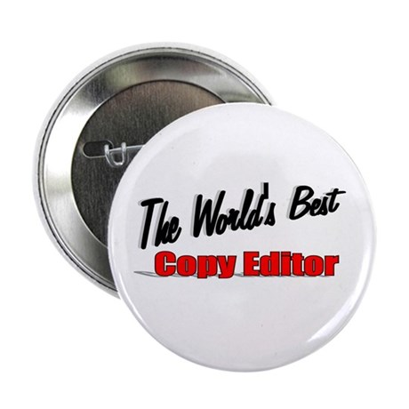 &quot;The World's Best Copy Editor&quot; 2.25&quot; Button (100 p