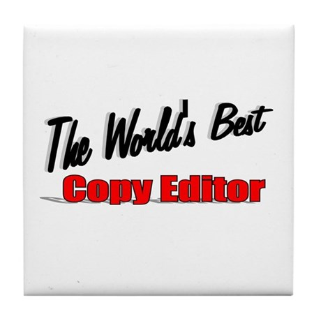 &quot;The World's Best Copy Editor&quot; Tile Coaster