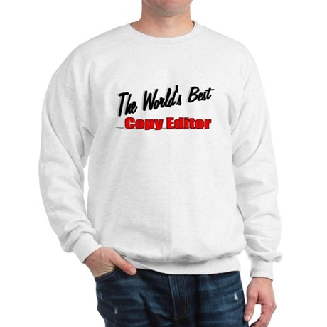&quot;The World's Best Copy Editor&quot; Sweatshirt