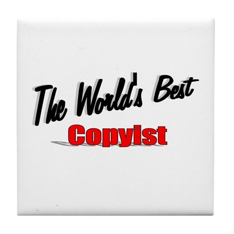 &quot;The World's Best Copyist&quot; Tile Coaster