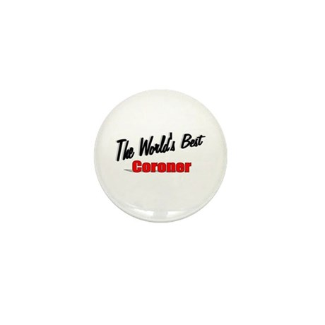 """The World's Best Coroner"" Mini Button"