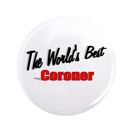 """The World's Best Coroner"" 3.5"" Button"