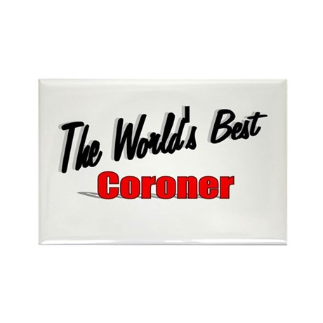"""The World's Best Coroner"" Rectangle Magnet (100 p"
