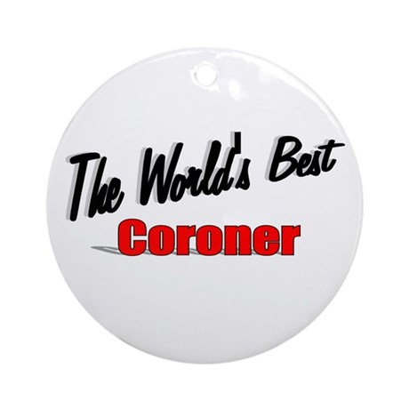 """The World's Best Coroner"" Ornament (Round)"