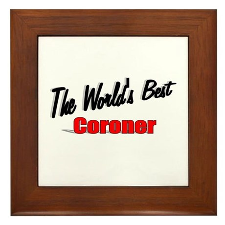 """The World's Best Coroner"" Framed Tile"