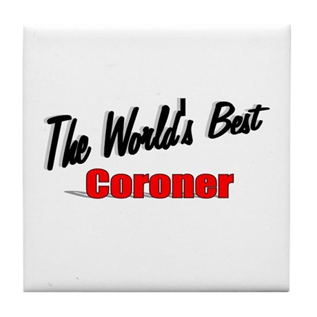 """The World's Best Coroner"" Tile Coaster"
