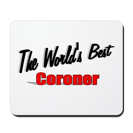 """The World's Best Coroner"" Mousepad"
