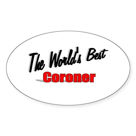 """The World's Best Coroner"" Oval Sticker"