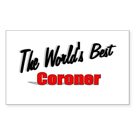 """The World's Best Coroner"" Rectangle Sticker"