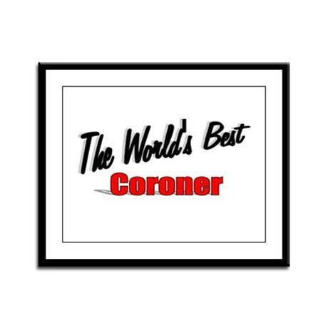 """The World's Best Coroner"" Framed Panel Print"