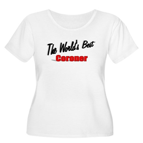 """The World's Best Coroner"" Women's Plus Size Scoop"