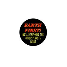 Earth First! We'll Strip-Min Mini Button