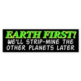 Earth First! We'll Strip-Min Bumper Car Sticker