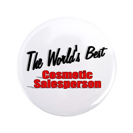 """The World's Best Cosmetic Salesperson"" 3.5"" Butto"