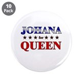"JOHANA for queen 3.5"" Button (10 pack)"