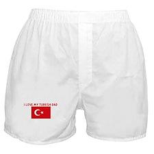 I LOVE MY TURKISH DAD Boxer Shorts