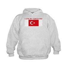 I LOVE MY TURKISH DAD Hoodie