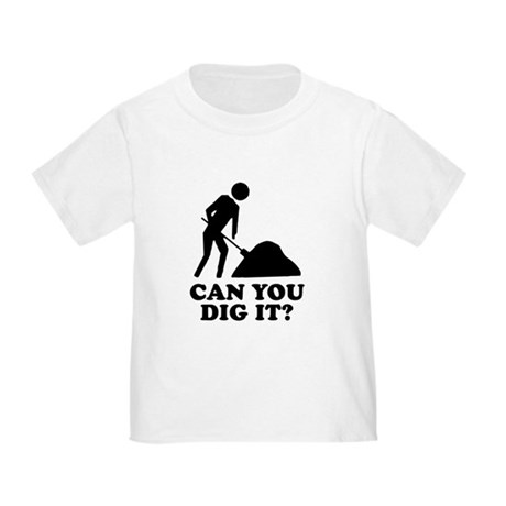 Can You Dig It Toddler T-Shirt