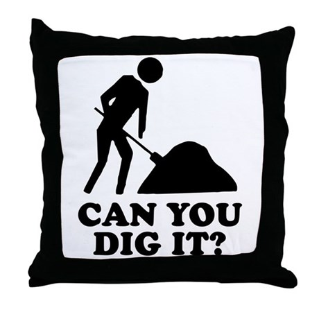 Can You Dig It Throw Pillow