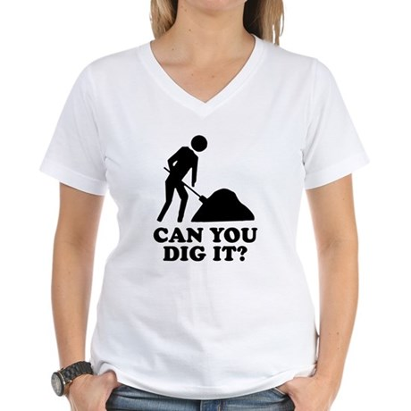 Can You Dig It Womens V-Neck T-Shirt