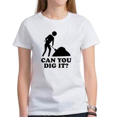 Can You Dig It Womens T-Shirt
