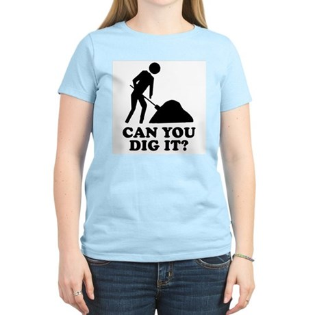 Can You Dig It Womens Light T-Shirt