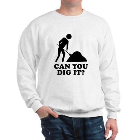 Can You Dig It Sweatshirt