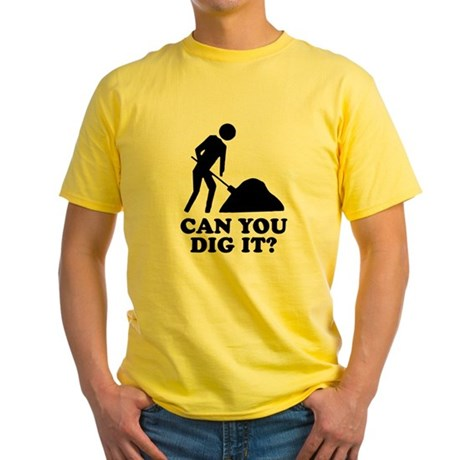 Can You Dig It Yellow T-Shirt