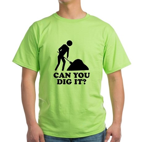 Can You Dig It Green T-Shirt