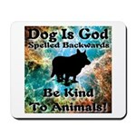 Be Kind To Animals! Mousepad
