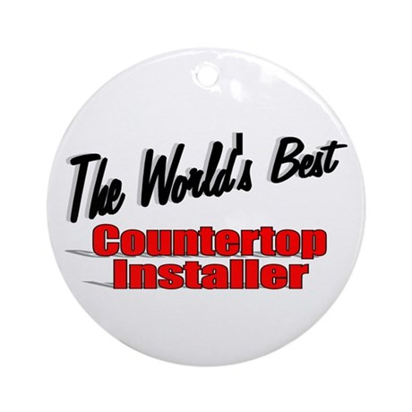 """The World's Best Countertop Installer"" Ornament ("