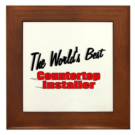 """The World's Best Countertop Installer"" Framed Til"