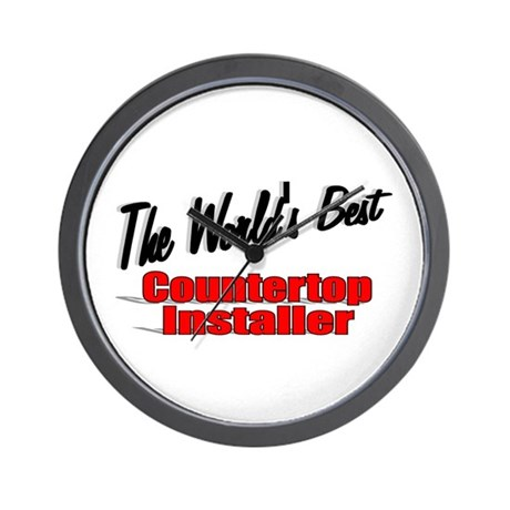 """The World's Best Countertop Installer"" Wall Clock"