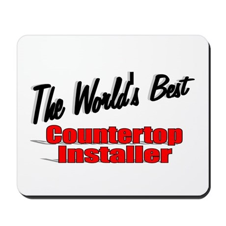 """The World's Best Countertop Installer"" Mousepad"