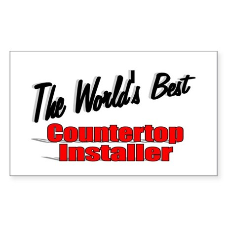 """The World's Best Countertop Installer"" Sticker (R"