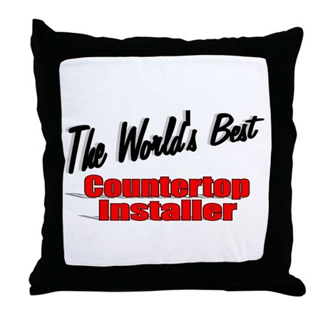 """The World's Best Countertop Installer"" Throw Pill"