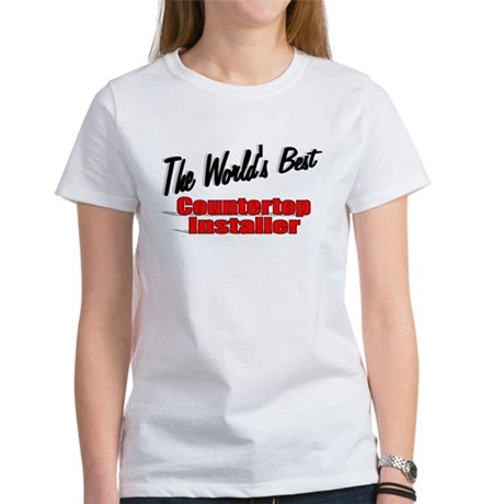 """The World's Best Countertop Installer"" Women's T-"
